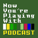 Now You're Playing With Podcast